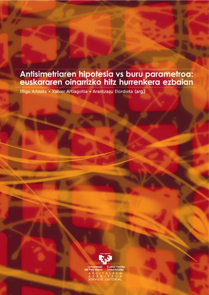 ANTISIMETRIAREN HIPOTESIA VS BURU PARAMETROA : EUSKARAREN OINARRIZKO HITZ HURRENKERA EZBAIAN
