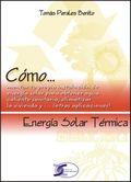 CÓMO... ENERGÍA SOLAR TÉRMICA. MONTAR TU PROPIA INSTALACIÓN DE ENERGÍA SOLAR
