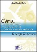 CÓMO...ENERGÍA ELÉCTRICA. COMO AHORRAR DINERO EN EL RECIBO DE LA LUZ CUIDANDO EL MEDIO AMBI