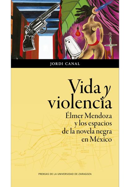 VIDA Y VIOLENCIA. ÉLMER MENDOZA Y LOS ESPACIOS DE LA NOVELA NEGRA EN MÉXICO
