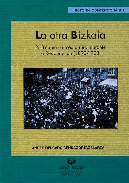 LA OTRA BIZKAIA : POLÍTICA EN UN MEDIO RURAL DURANTE LA RESTAURACIÓN (1890-1923)