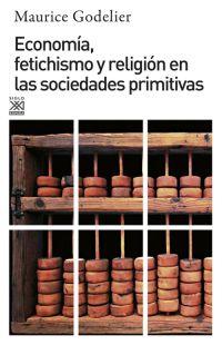 ECONOMÍA, FETICHISMO Y RELIGIÓN EN LAS SOCIEDADES PRIMITIVAS