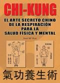 CHI KUNG. EL ARTE SECRETO CHINO DE LA RESPIRACIÓN ...