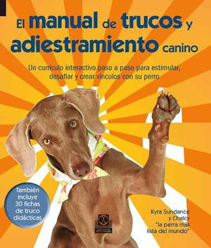 EL MANUAL DE TRUCOS Y ADIESTRAMIENTO CANINO : UN CURRÍCULO INTERACTIVO PASO A PASO PARA ESTIMUL