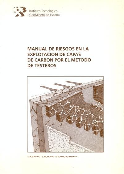 MANUAL DE RIESGOS EN LA EXPLOTACIÓN DE CAPAS DE CARBÓN POR EL MÉTODO DE TESTEROS.