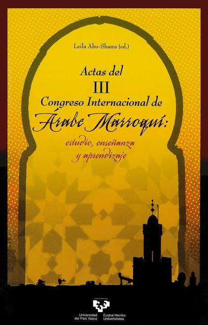 ACTAS DEL III CONGRESO INTERNACIONAL DE ÁRABE-MARROQUÍ : ESTUDIO, ENSEÑANZA Y APRENDIZAJE : VIT