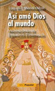 ASI AMO DIOS AL MUNDO MEDITACIONES EJERCICIOS ESPIRITUALES.