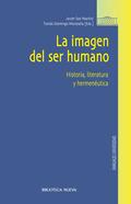 LA IMAGEN DEL SER HUMANO : HISTORIA, LITERATURA Y HERMENÉUTICA