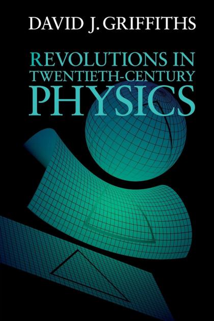 REVOLUTIONS IN TWENTIETH-CENTURY PHYSICS