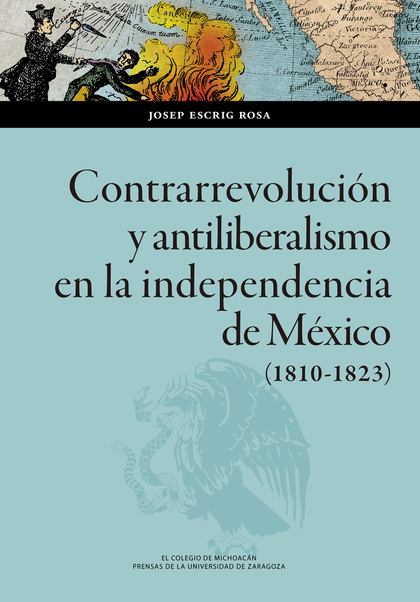 CONTRARREVOLUCIÓN Y ANTILIBERALISMO EN LA INDEPENDENCIA DE MÉXICO (1810-1823).