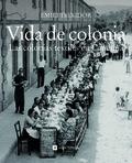 VIDA DE COLONIA : LAS COLONIAS TÉXTILES EN CATALUÑA