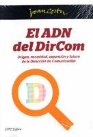 EL ADN DEL DIRCOM : ORIGEN, NECESIDAD, EXPANSIÓN Y FUTURO DE LA DIRECCIÓN DE COMUNICACIÓN