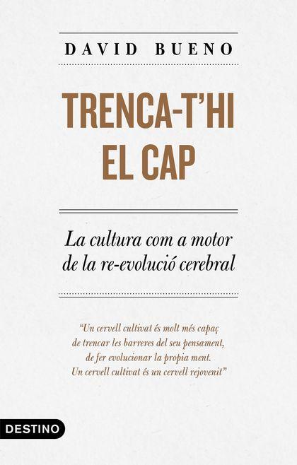 TRENCA-T´HI EL CAP. LA CULTURA COM A MOTOR DE LA REEVOLUCIÓ CEREBRAL