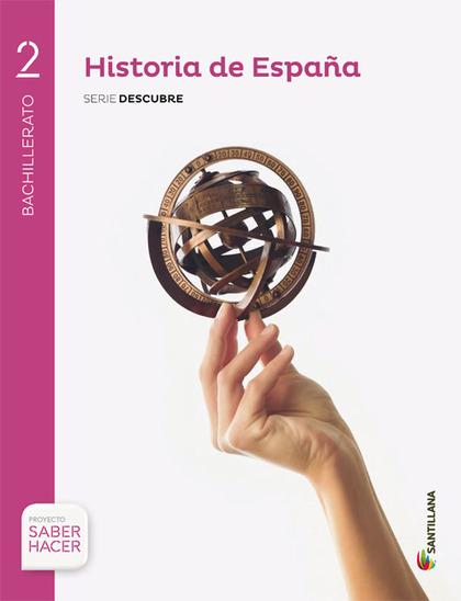 HISTORIA DE ESPAÑA SERIE DESCUBRE 2 BTO SABER HACER.