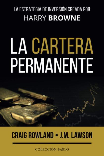 LA CARTERA PERMANENTE. LA ESTRATEGIA DE INVERSIÓN CREADA POR HARRY BROWNE