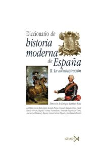 DICCIONARIO DE HISTORIA MODERNA DE ESPAA: LA ADMINISTRACIN