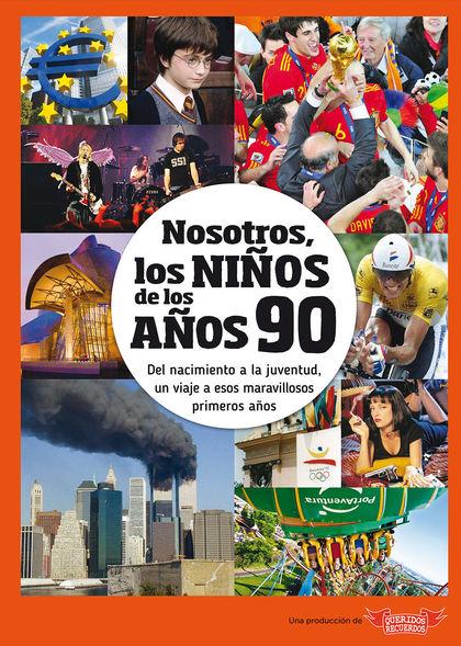 NOSOTROS, LOS NIÑOS DE LOS AÑOS 90.
