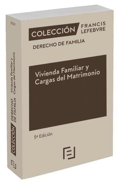 VIVIENDA FAMILIAR Y CARGAS DEL MATRIMONIO 5ª EDC.. COLECCIÓN DERECHO DE FAMILIA