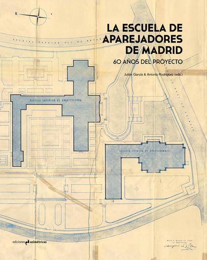 LA ESCUELA DE APAREJADORES DE MADRID. 60 AÑOS DEL PROYECTO