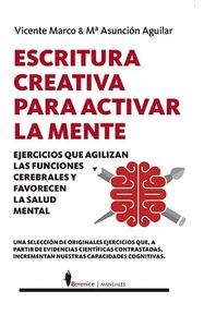 ESCRITURA CREATIVA PARA ACTIVAR LA MENTE. EJERCICIOS QUE AGILIZAN LAS FUNCIONES CEREBRALES Y FA