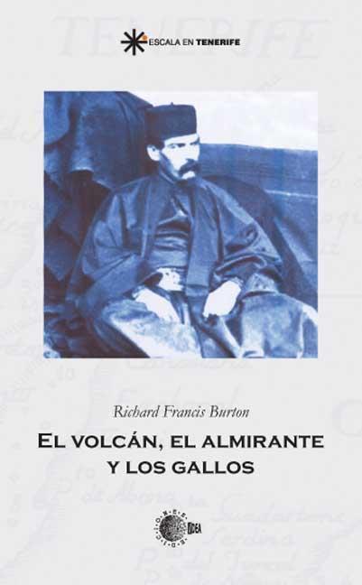 EL VOLCÁN, EL ALMIRANTE Y LOS GALLOS : SIR BURTON EN CANARIAS