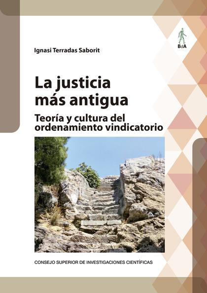 LA JUSTICIA MÁS ANTIGUA : TEORÍA Y CULTURA DEL ORDENAMIENTO VINDICATORIO.