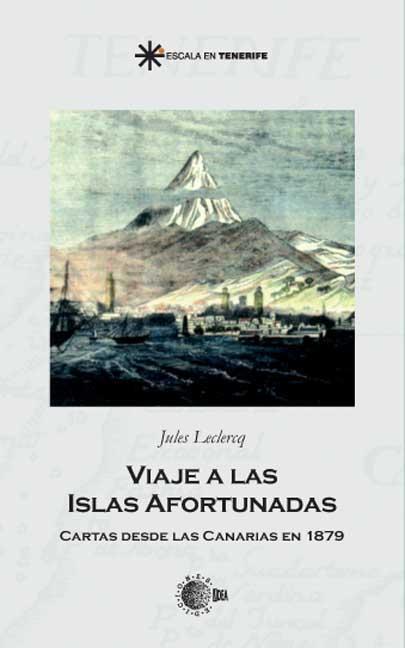 VIAJE A LAS ISLAS AFORTUNADAS : CARTAS DESDE CANARIAS EN 1879