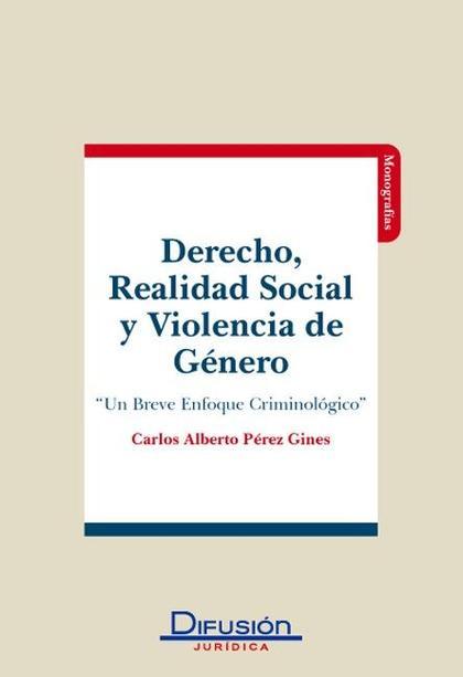 DERECHO, REALIDAD SOCIAL Y VIOLENCIA DE GÉNERO : UN BREVE ENFOQUE CRIMINOLÓGICO