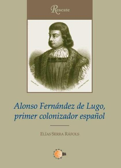 ALONSO FERNÁNDEZ DE LUGO, PRIMER COLONIZADOR ESPAÑOL