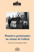 PIONEIROS PROTESTANTES NA ATENAS DE GALICIA