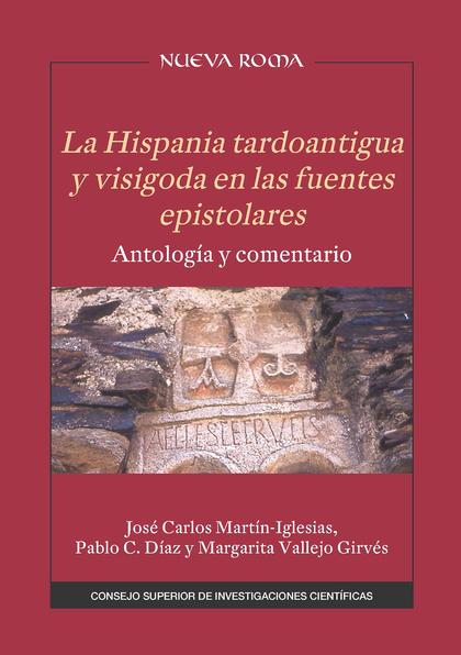LA HISPANIA TARDOANTIGUA Y VISIGODA EN LAS FUENTES EPISTOLARES : ANTOLOGÍA Y COM