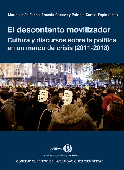 EL DESCONTENTO MOVILIZADOR : CULTURA Y DISCURSOS SOBRE LA POLÍTICA EN UN MARCO D