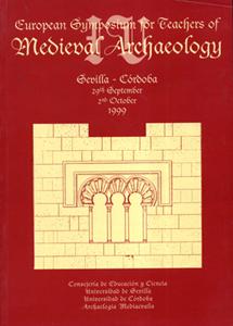 IV EUROPEAN SYMPOSIUM FOR TEACHERS OF MEDIEVAL ARCHAEOLOGY : SEVILLA-CÓRDOBA 29TH SEPTEMBER-2ND