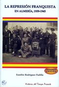 LA REPRESIÓN FRANQUISTA EN ALMERÍA, 1939-1945