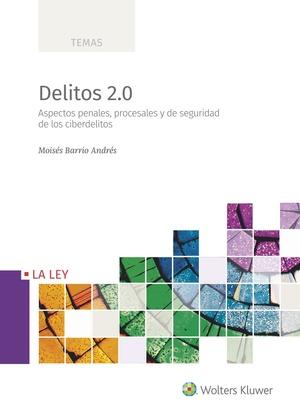DELITOS 2.0. ASPECTOS PENALES, PROCESALES Y DE SEGURIDAD DE LOS CIBERDELITOS