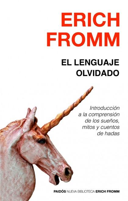 EL LENGUAJE OLVIDADO : INTRODUCCIÓN A LA COMPRENSIÓN DE LOS SUEÑOS, MITOS Y CUENTOS DE HADAS