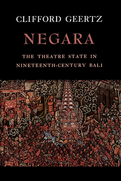 NEGARA. THE THEATRE STATE IN 19TH CENTURY BALI