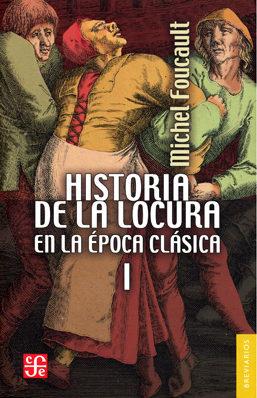 HISTORIA DE LA LOCURA EN LA ÉPOCA CLÁSICA VOL. 1.