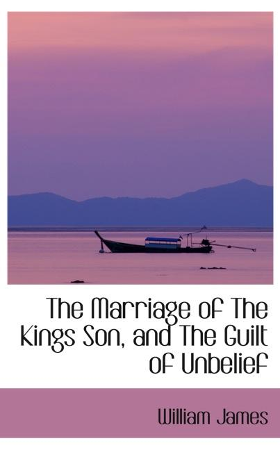 The Marriage of The Kings Son, and The Guilt of Unbelief