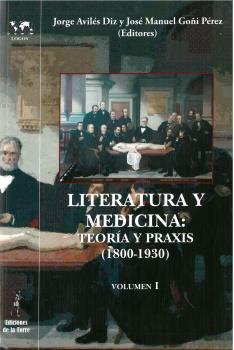 LITERATURA Y MEDICINA TEORIA Y PRAXIS (1800-1930) VOL.I.