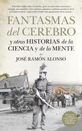 FANTASMAS DEL CEREBRO Y OTRAS HISTORIAS DE LA CIENCIA Y DE LA MENTE.