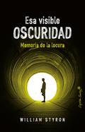 ESA VISIBLE OSCURIDAD. MEMORIAS DE LA LOCURA
