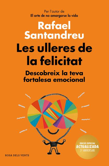LES ULLERES DE LA FELICITAT (EDICIÓ 5È ANIVERSARI). DESCOBREIX LA TEVA FORTALESA EMOCIONAL