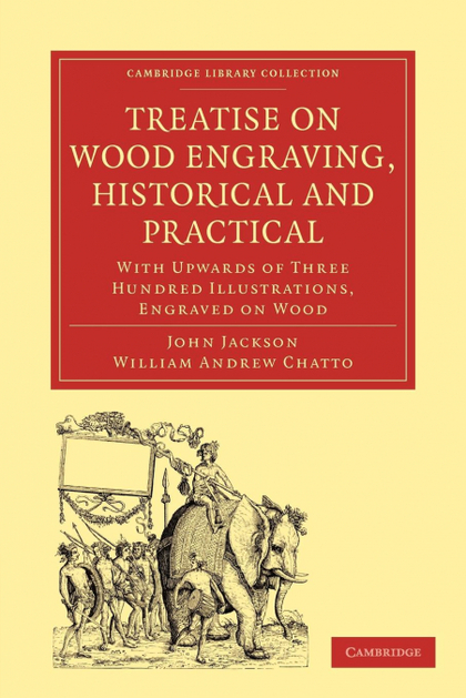TREATISE ON WOOD ENGRAVING, HISTORICAL AND PRACTICAL