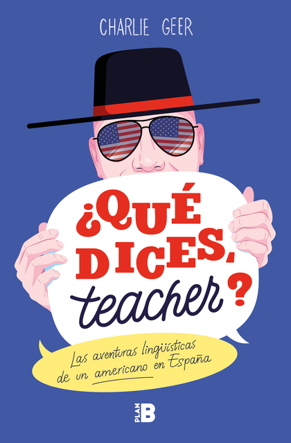 ¿QUÉ DICES, TEACHER?. LAS AVENTURAS LINGÜÍSTICAS DE UN AMERICANO EN ESPAÑA