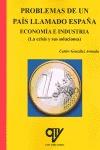 PROBLEMAS DE UN PAÍS LLAMADO ESPAÑA. ECONOMIA E INDUSTRIA (LA CRISIS Y SUS SOLUCIONES)