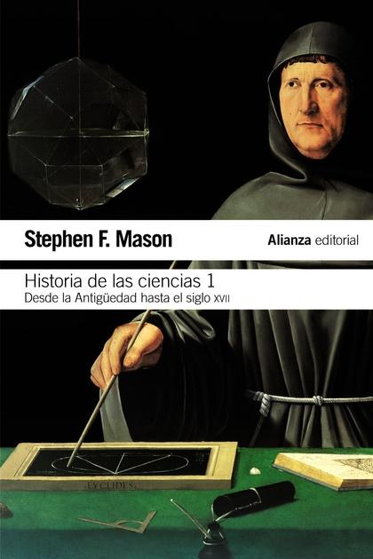 HISTORIA DE LAS CIENCIAS, 1. DESDE LA ANTIGÜEDAD HASTA EL SIGLO XVII