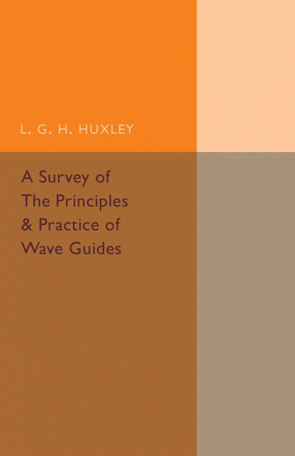 A SURVEY OF THE PRINCIPLES AND PRACTICE OF WAVE GUIDES