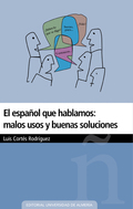 EL ESPAÑOL QUE HABLAMOS : MALOS USOS Y BUENAS SOLUCIONES