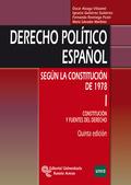 DERECHO POLÍTICO ESPAÑOL. SEGÚN LA CONSTITUCIÓN DE 1978. TOMO I: CONSTITUCIÓN Y FUENTES DEL DER